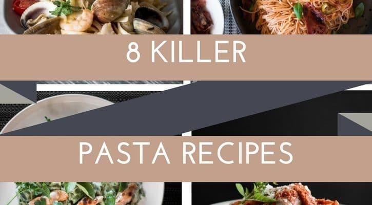 8 Killer Pasta Recipes